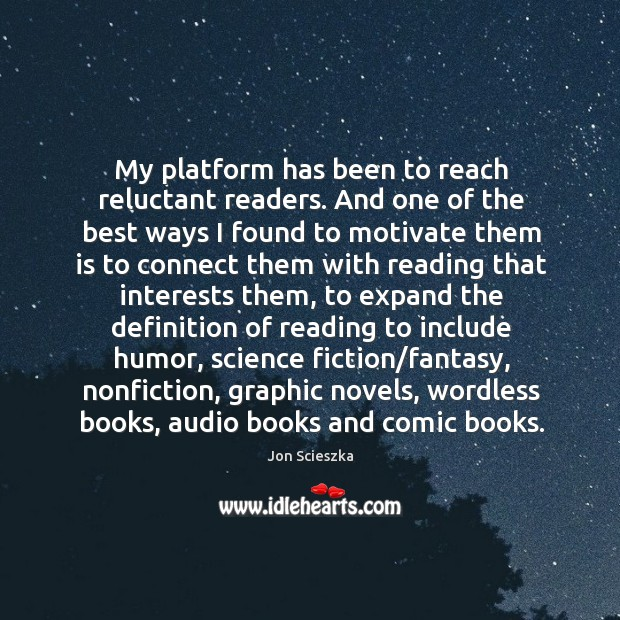 Image, My platform has been to reach reluctant readers. And one of the