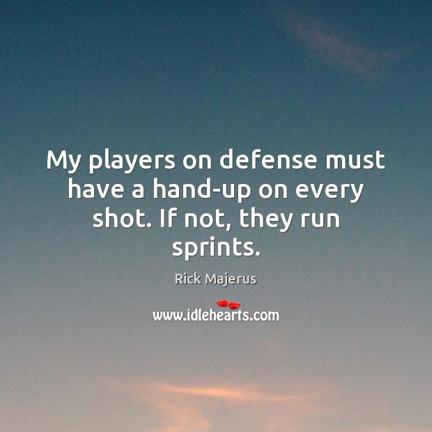 Image, My players on defense must have a hand-up on every shot. If not, they run sprints.