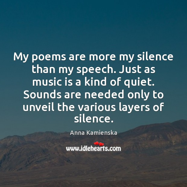 Image, My poems are more my silence than my speech. Just as music