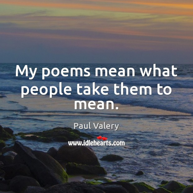 My poems mean what people take them to mean. Paul Valery Picture Quote