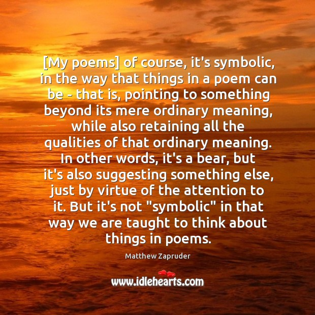 Image, [My poems] of course, it's symbolic, in the way that things in