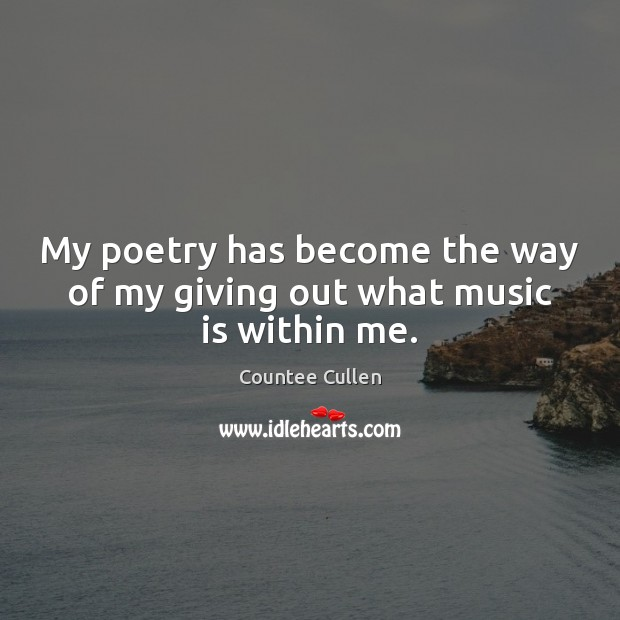 My poetry has become the way of my giving out what music is within me. Image