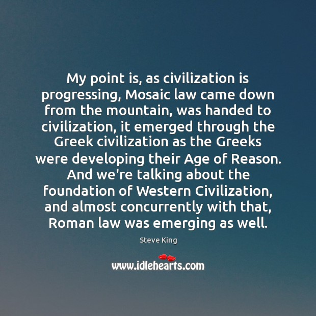 My point is, as civilization is progressing, Mosaic law came down from Steve King Picture Quote