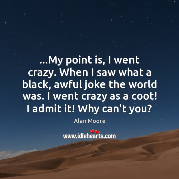 Image, …My point is, I went crazy. When I saw what a black,