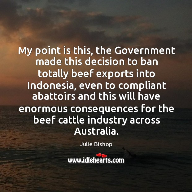 My point is this, the government made this decision to ban totally beef exports into indonesia Image