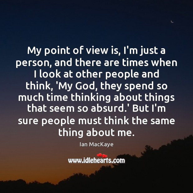 My point of view is, I'm just a person, and there are Image