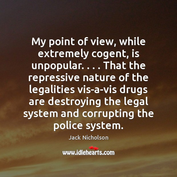 My point of view, while extremely cogent, is unpopular. . . . That the repressive Nature Quotes Image
