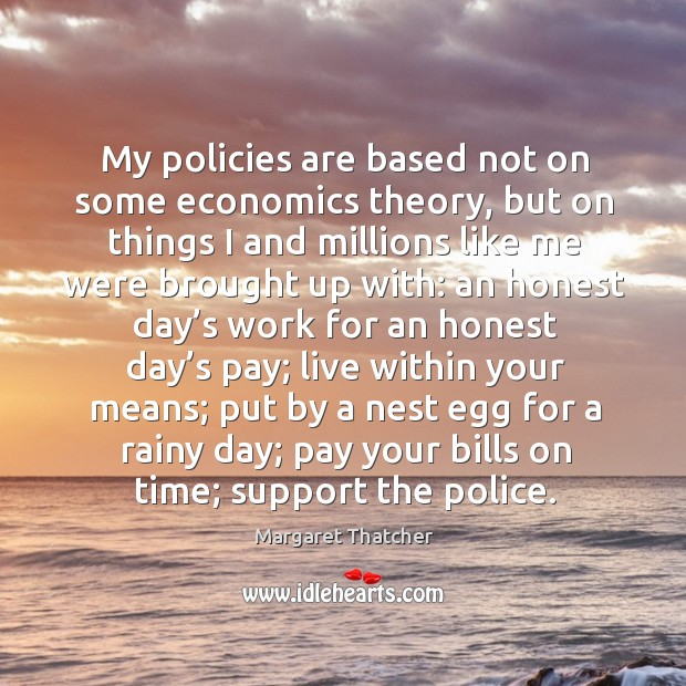 My policies are based not on some economics theory, but on things Image