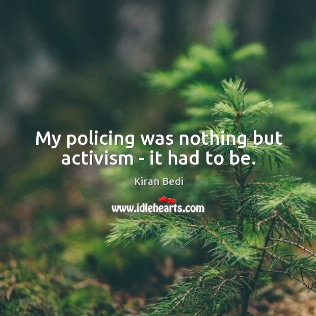 My policing was nothing but activism – it had to be. Image