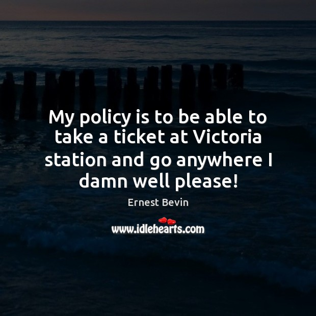 My policy is to be able to take a ticket at Victoria Image