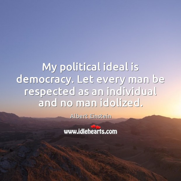 Image, My political ideal is democracy. Let every man be respected as an