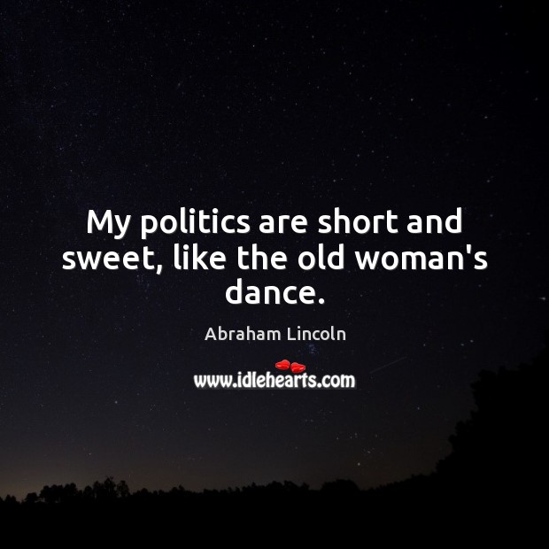 Image, My politics are short and sweet, like the old woman's dance.