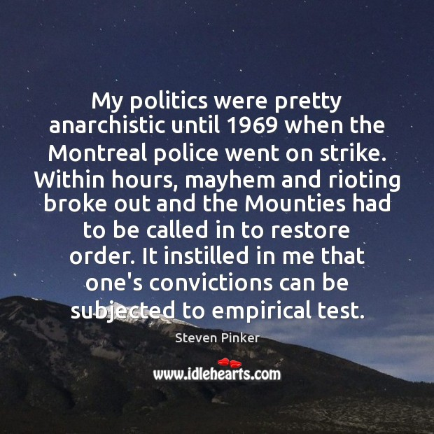 Image, My politics were pretty anarchistic until 1969 when the Montreal police went on
