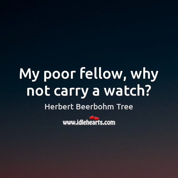 My poor fellow, why not carry a watch? Image