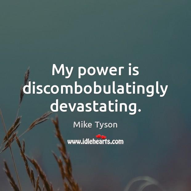 Image, My power is discombobulatingly devastating.