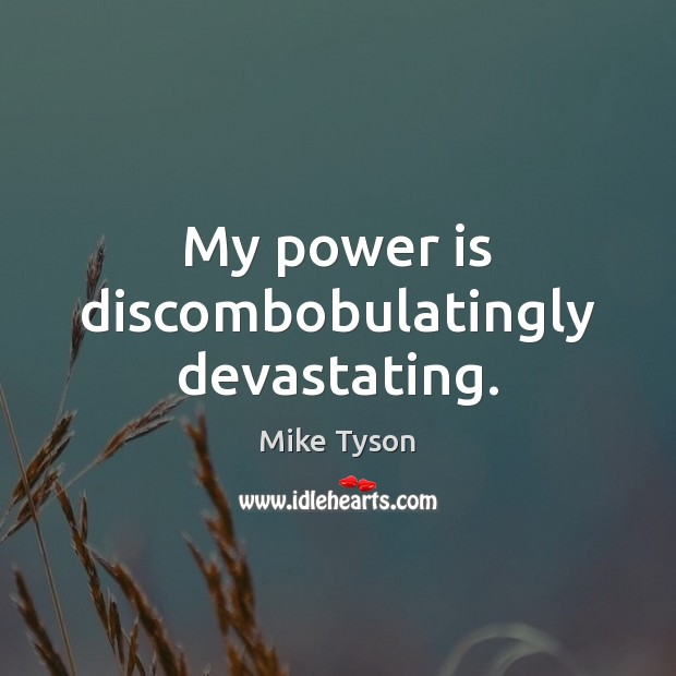My power is discombobulatingly devastating. Mike Tyson Picture Quote