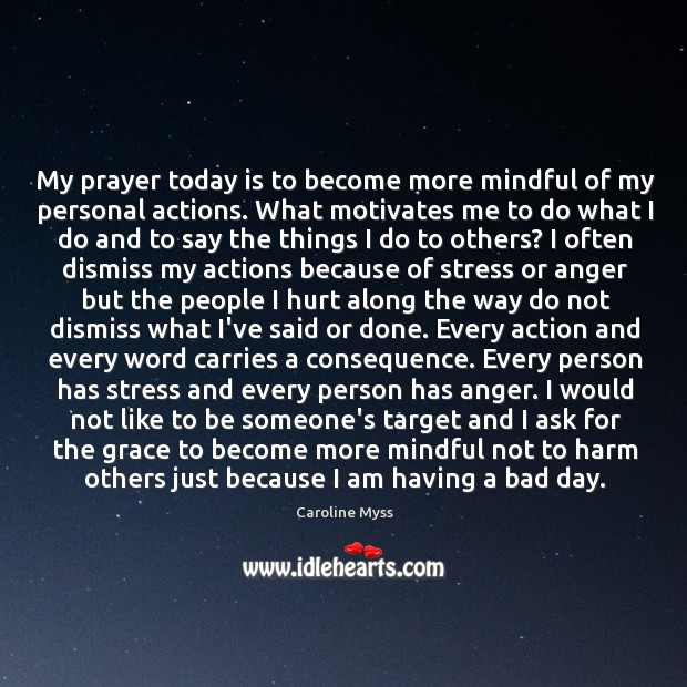 My prayer today is to become more mindful of my personal actions. Image