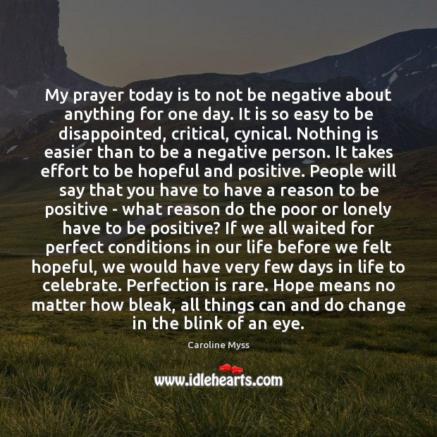 My prayer today is to not be negative about anything for one Positive Quotes Image