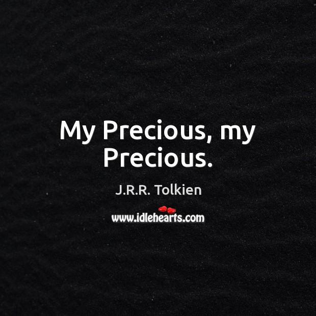 My Precious, my Precious. J.R.R. Tolkien Picture Quote