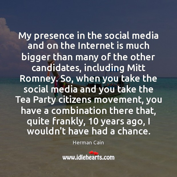 My presence in the social media and on the Internet is much Internet Quotes Image