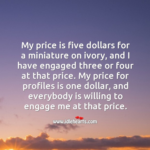My price for profiles is one dollar, and everybody is willing to engage me at that price. Image