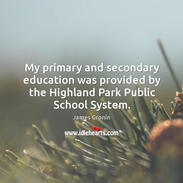 My primary and secondary education was provided by the highland park public school system. Image
