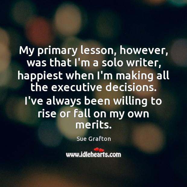 My primary lesson, however, was that I'm a solo writer, happiest when Sue Grafton Picture Quote