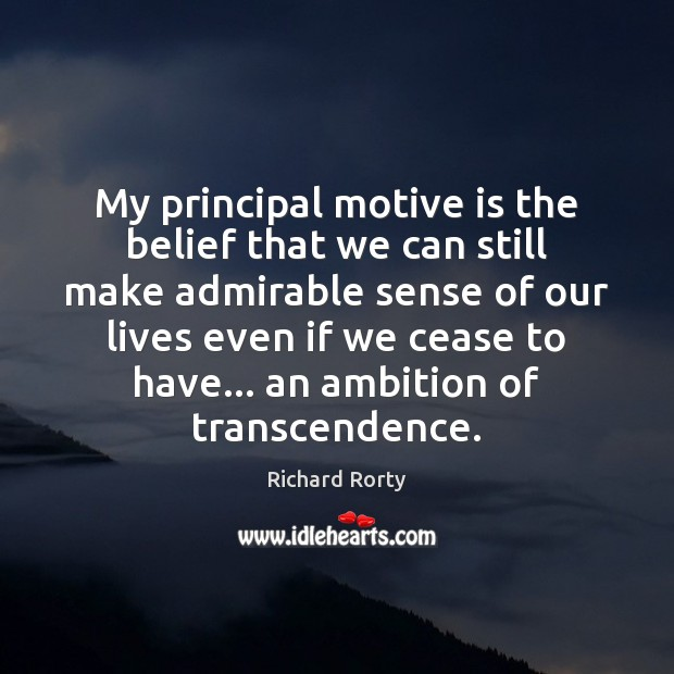 Image, My principal motive is the belief that we can still make admirable
