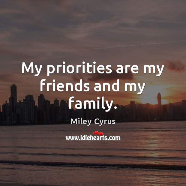 Image, My priorities are my friends and my family.