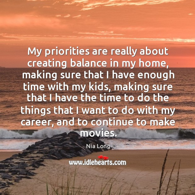Image, My priorities are really about creating balance in my home, making sure