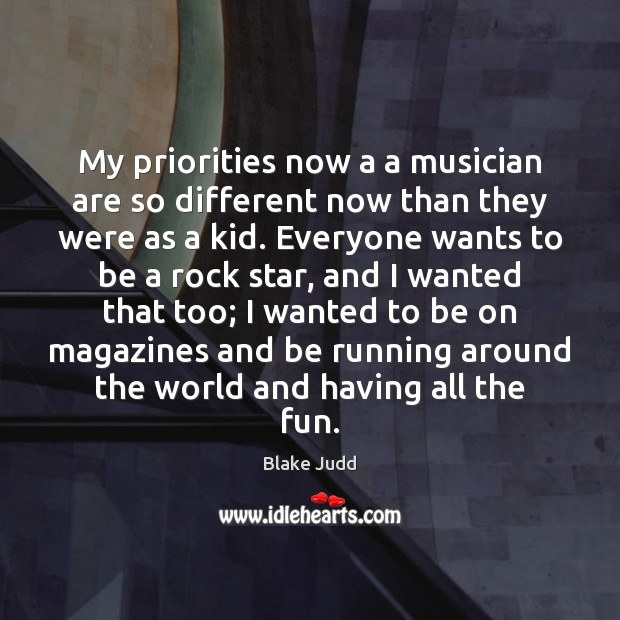 Image, My priorities now a a musician are so different now than they
