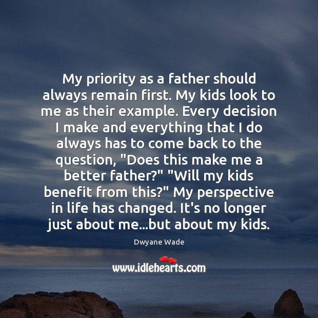 My priority as a father should always remain first. My kids look Dwyane Wade Picture Quote