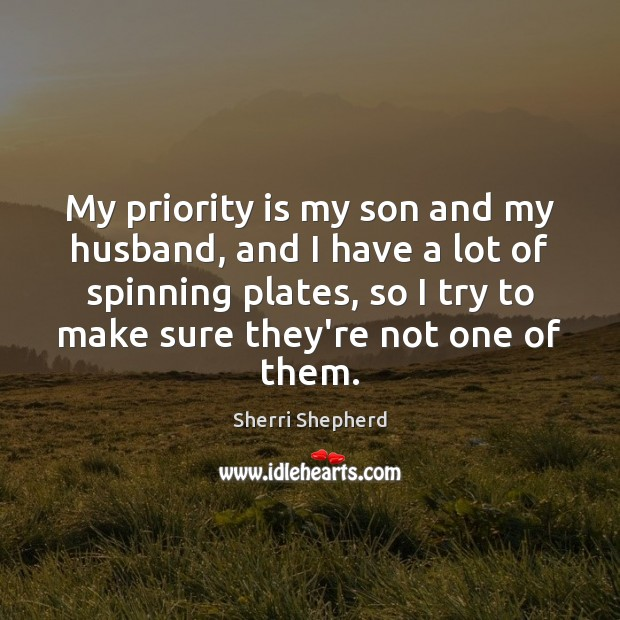 My priority is my son and my husband, and I have a Priority Quotes Image