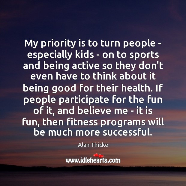 My priority is to turn people – especially kids – on to Alan Thicke Picture Quote