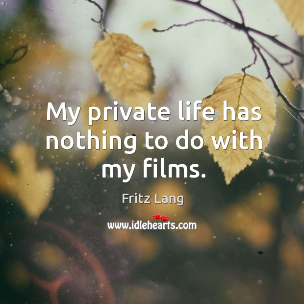 Image, My private life has nothing to do with my films.