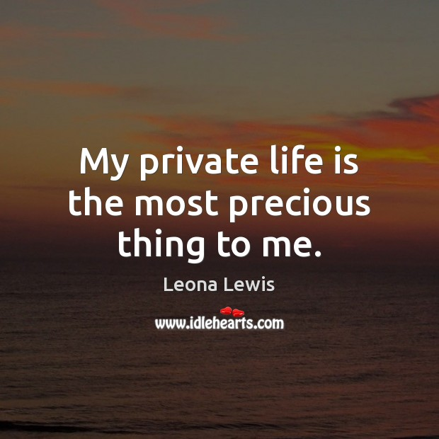 My private life is the most precious thing to me. Image