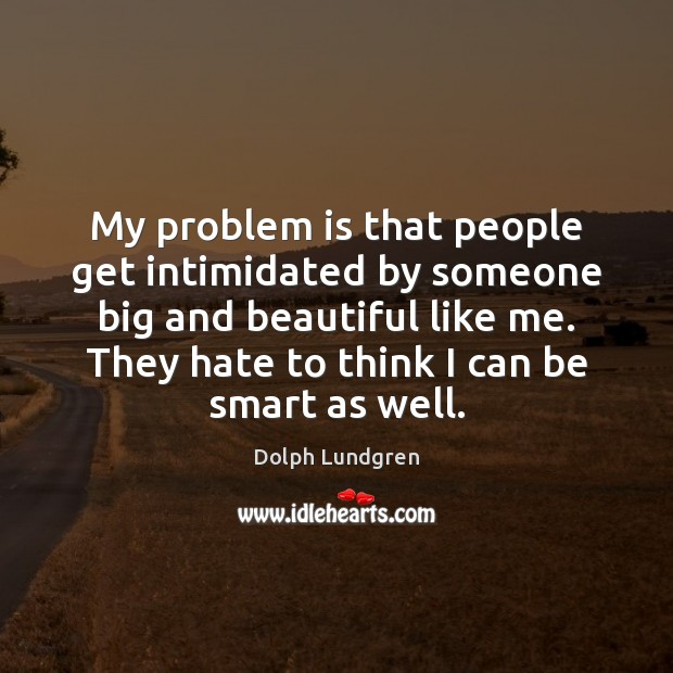 Image, My problem is that people get intimidated by someone big and beautiful