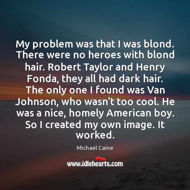 Image, My problem was that I was blond. There were no heroes with