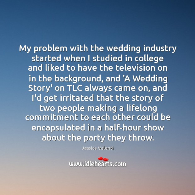 My problem with the wedding industry started when I studied in college Image