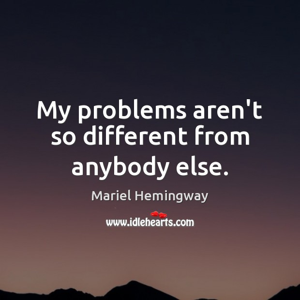 My problems aren't so different from anybody else. Image