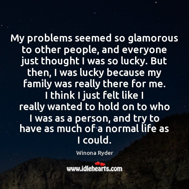 My problems seemed so glamorous to other people, and everyone just thought Image