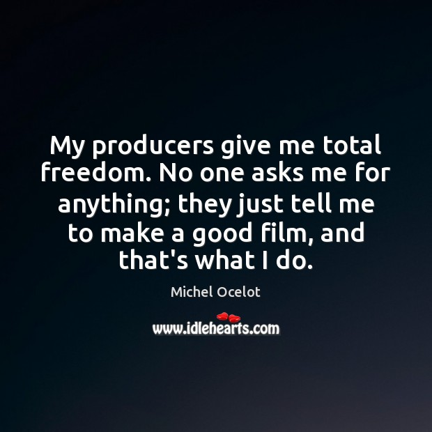 Image, My producers give me total freedom. No one asks me for anything;