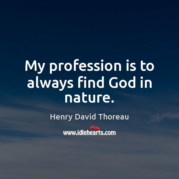 My profession is to always find God in nature. Image