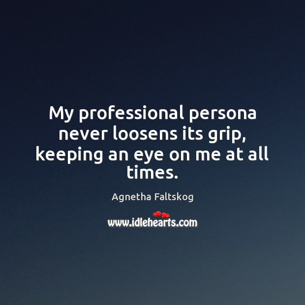 My professional persona never loosens its grip, keeping an eye on me at all times. Image