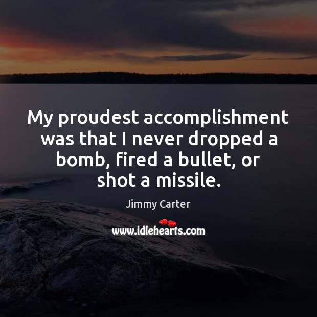 Image, My proudest accomplishment was that I never dropped a bomb, fired a