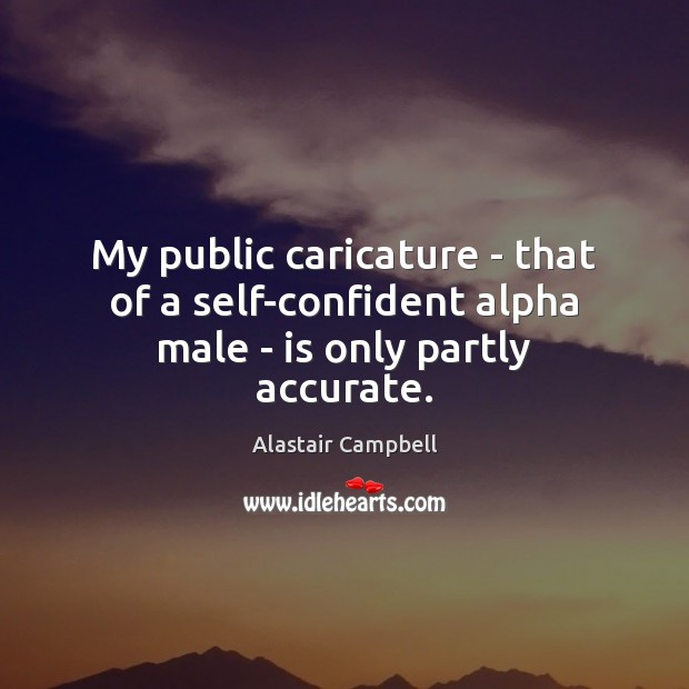 Image, My public caricature – that of a self-confident alpha male – is only partly accurate.