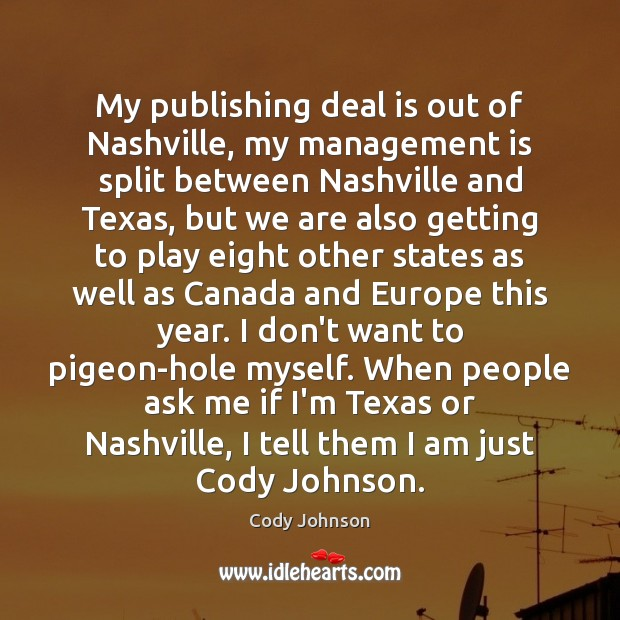 My publishing deal is out of Nashville, my management is split between Management Quotes Image