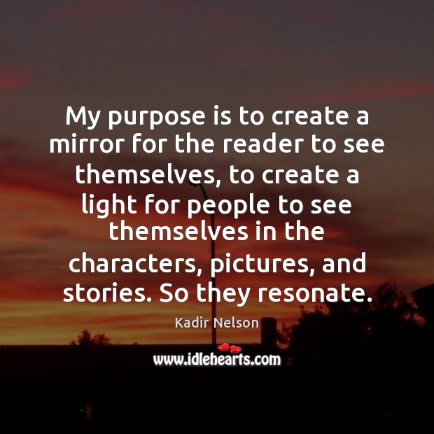 My purpose is to create a mirror for the reader to see Image