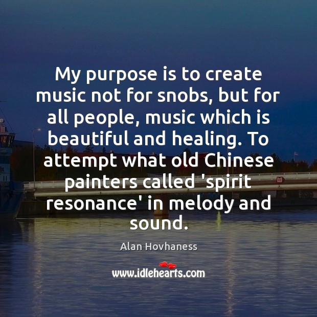 My purpose is to create music not for snobs, but for all Image