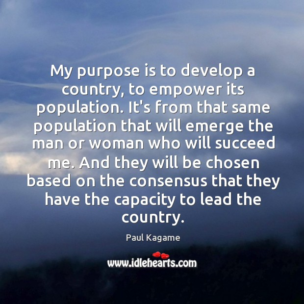 My purpose is to develop a country, to empower its population. It's Image